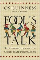 Fool's Talk: Recovering the Art of Christian PersuasionOs Guinness