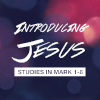 Introducing Jesus - Studies in Mark
