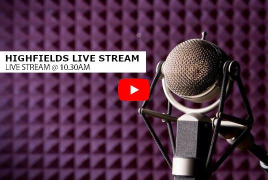 Highfields Live Stream