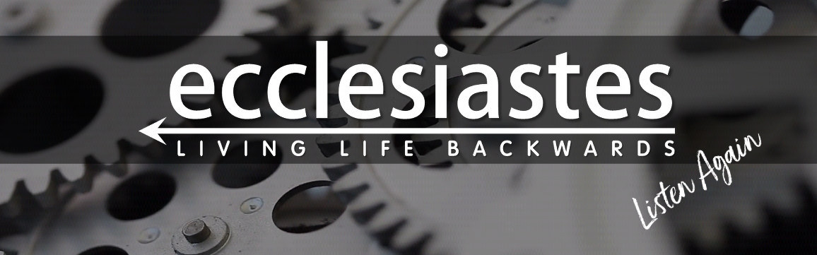 Ecclesiastes - Living life backwards - catch up