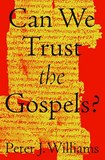 Can we trust the Gospels? Peter J Williams