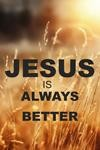 Jesus is Always Better